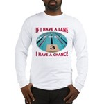 If I Have a Lane... Long Sleeve T-Shirt