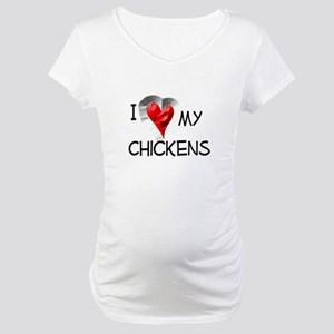 I Love My Chickens Maternity T-Shirt