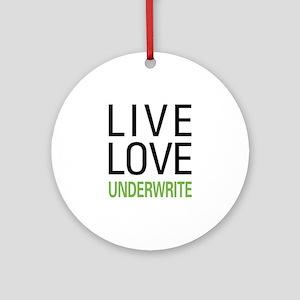 Live Love Underwrite Ornament (Round)