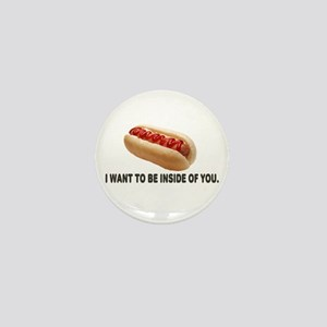 I Want To Be Inside Of You- Hotdog Mini Button