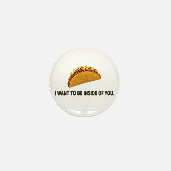 I Want To Be Inside Of You- Taco Mini Button