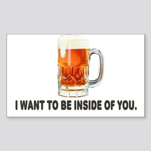 I Want To Be Inside Of You- Beer Sticker (Rectangl