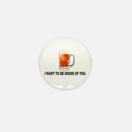 I Want To Be Inside Of You- Beer Mini Button