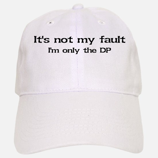 It's not my fault...DP Baseball Baseball Cap
