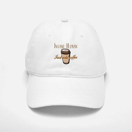 Instant Human Just Add Coffee Baseball Baseball Cap