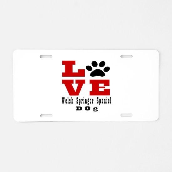 Love Welsh Springer Spaniel Aluminum License Plate