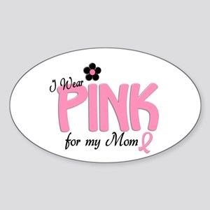 I Wear Pink For My Mom 14 Oval Sticker