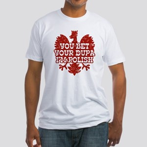 You Bet Your Dupa I'm Polish Fitted T-Shirt