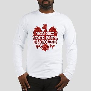 You Bet Your Dupa I'm Polish Long Sleeve T-Shirt