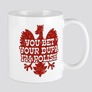 You Bet Your Dupa I'm Polish Mug
