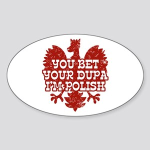 You Bet Your Dupa I'm Polish Oval Sticker