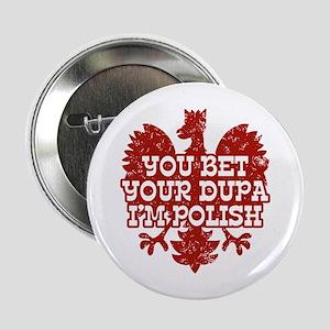"You Bet Your Dupa I'm Polish 2.25"" Button"