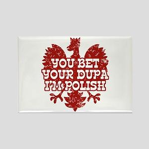 You Bet Your Dupa I'm Polish Rectangle Magnet