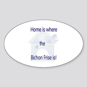 Home is where the Bichon Frise is Oval Sticker