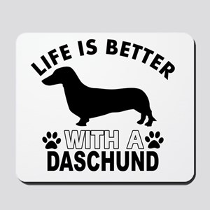 Life is better with a Daschund Mousepad