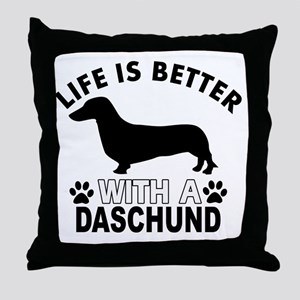 Life is better with a Daschund Throw Pillow