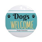 Dogs welcome, people tolerated Round Ornament