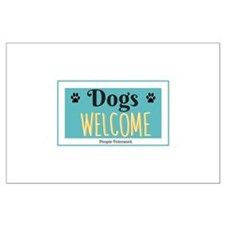 Dogs welcome, people tolerated Posters