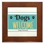 Dogs welcome, people tolerated Framed Tile