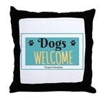 Dogs welcome, people tolerated Throw Pillow