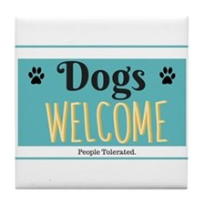 Dogs welcome, people tolerated Tile Coaster