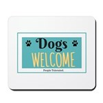 Dogs welcome, people tolerated Mousepad