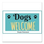 Dogs welcome, people tolerated Square Car Magnet 3