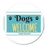 Dogs welcome, people tolerated Round Car Magnet
