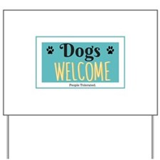 Dogs welcome, people tolerated Yard Sign