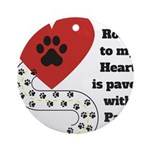 The road to my heart is paved with paw prints Roun