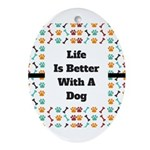 Life is better with a dog Oval Ornament