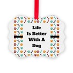 Life is better with a dog Ornament