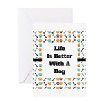 Life is better with a dog Greeting Cards