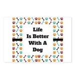 Life is better with a dog Postcards (Package of 8)