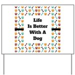 Life is better with a dog Yard Sign