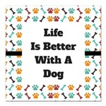 Life is better with a dog Square Car Magnet 3