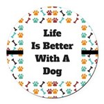 Life is better with a dog Round Car Magnet