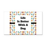 Life is better with a dog Rectangle Car Magnet
