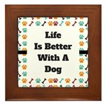 Life is better with a dog Framed Tile