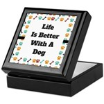 Life is better with a dog Keepsake Box