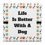 Life is better with a dog Tile Coaster