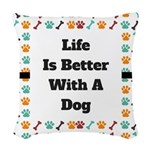 Life is better with a dog Woven Throw Pillow