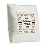 Life is better with a dog Burlap Throw Pillow