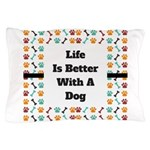 Life is better with a dog Pillow Case