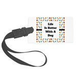 Life is better with a dog Luggage Tag