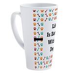 Life is better with a dog 17 oz Latte Mug