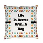 Life is better with a dog Everyday Pillow