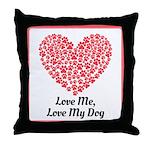 Love me love my dog 2 Throw Pillow