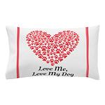 Love me love my dog 2 Pillow Case