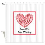 Love me love my dog 2 Shower Curtain
